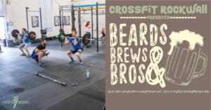 Beards, Brews & Bro's ALL Guys WOD @ CrossFit Rockwall | Rockwall | Texas | United States